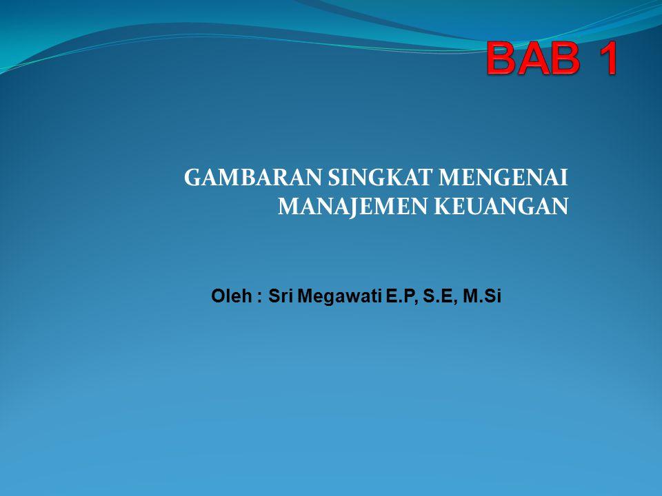 GAMBARAN SINGKAT MENGENAI MANAJEMEN KEUANGAN Oleh : Sri Megawati E.P, S.E, M.Si