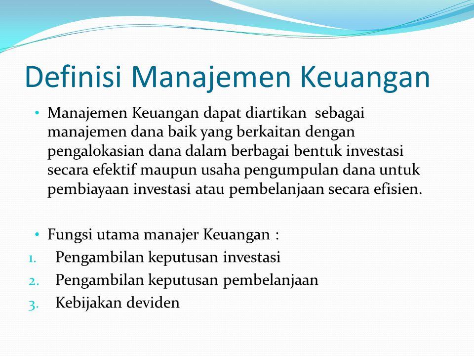 Definisi Manajemen Keuangan Manajemen Keuangan dapat diartikan sebagai manajemen dana baik yang berkaitan dengan pengalokasian dana dalam berbagai ben