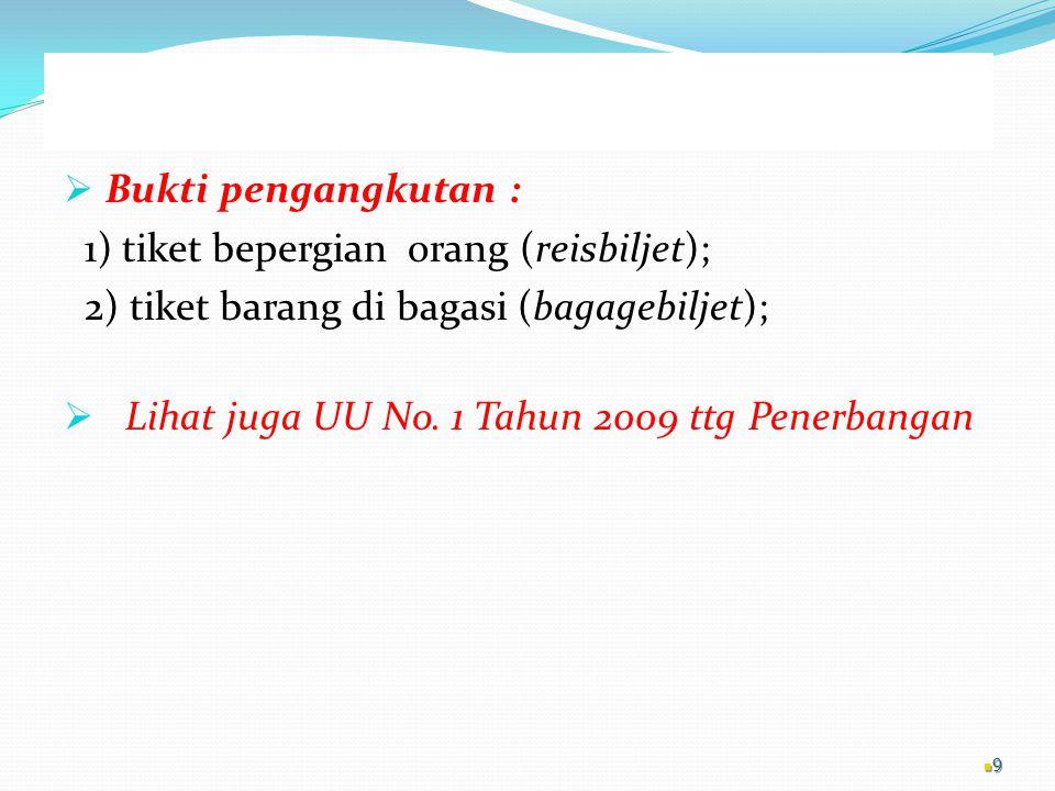  Bukti pengangkutan : 1) tiket bepergian orang (reisbiljet); 2) tiket barang di bagasi (bagagebiljet);  Lihat juga UU No.