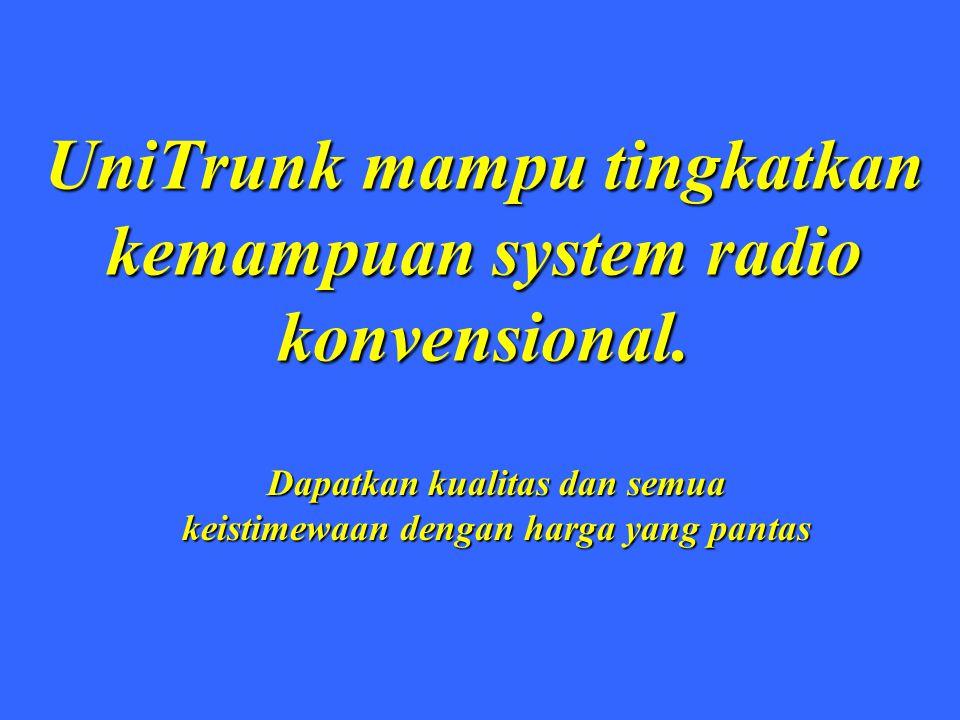UniTrunk mampu tingkatkan kemampuan system radio konvensional. Dapatkan kualitas dan semua keistimewaan dengan harga yang pantas