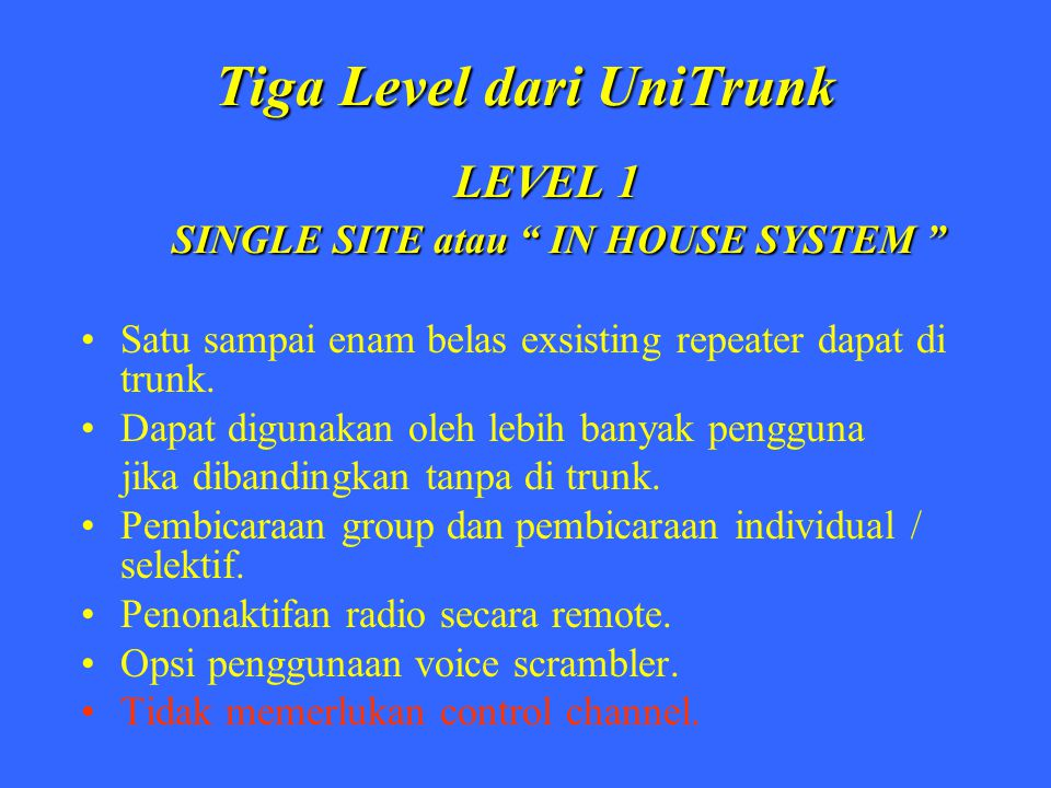 "Tiga Level dari UniTrunk LEVEL 1 SINGLE SITE atau "" IN HOUSE SYSTEM "" SINGLE SITE atau "" IN HOUSE SYSTEM "" Satu sampai enam belas exsisting repeater d"