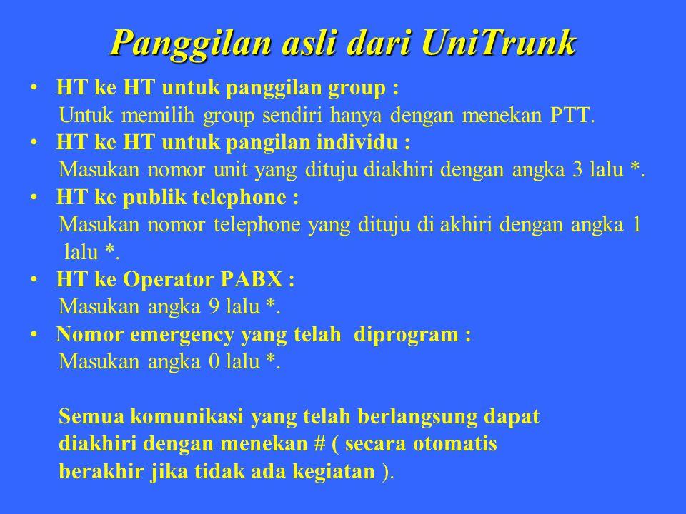 Panggilan asli dari UniTrunk HT ke HT untuk panggilan group : Untuk memilih group sendiri hanya dengan menekan PTT. HT ke HT untuk pangilan individu :