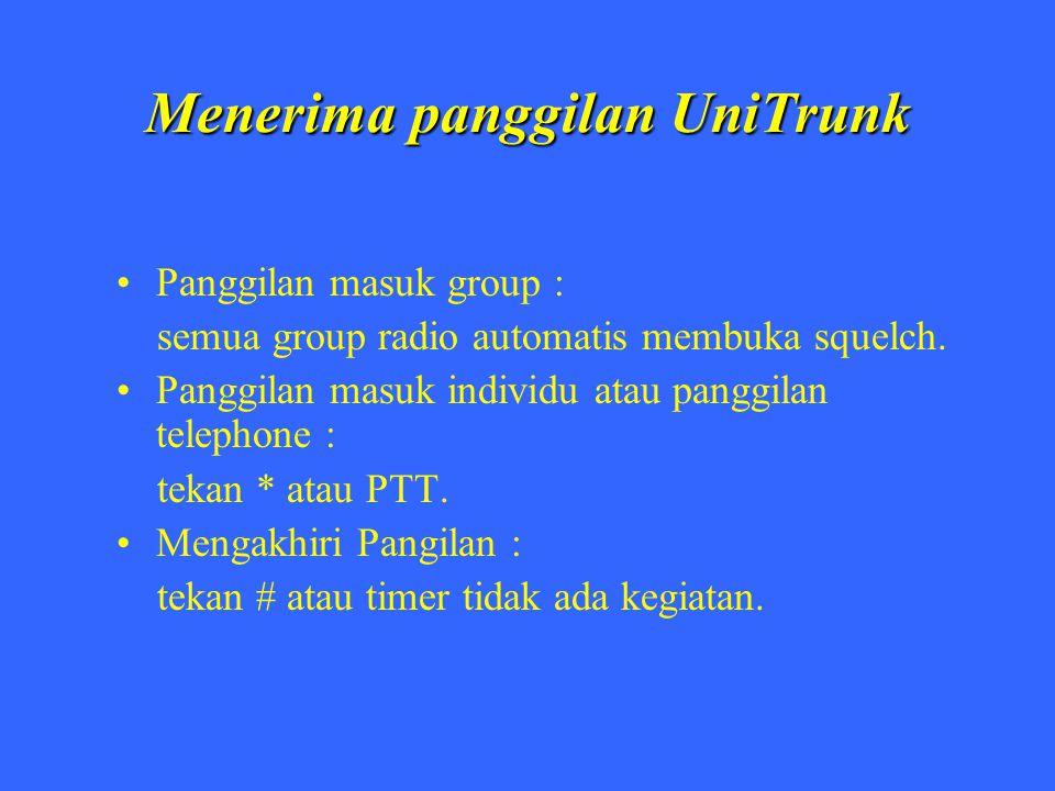 Menerima panggilan UniTrunk Panggilan masuk group : semua group radio automatis membuka squelch. Panggilan masuk individu atau panggilan telephone : t