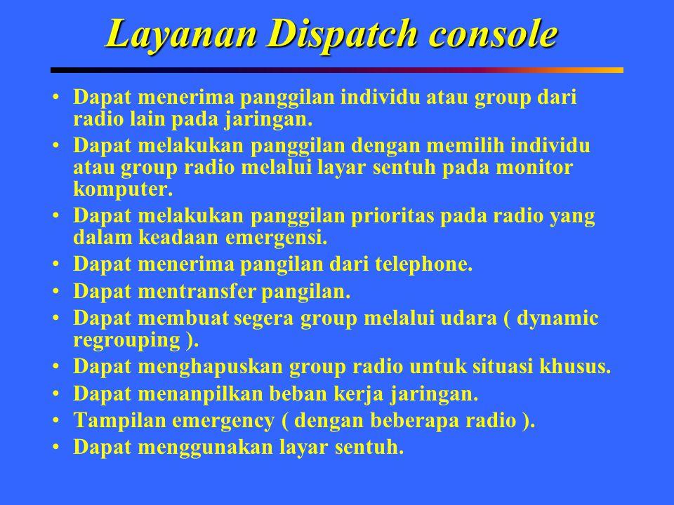 Layanan Dispatch console Dapat menerima panggilan individu atau group dari radio lain pada jaringan. Dapat melakukan panggilan dengan memilih individu