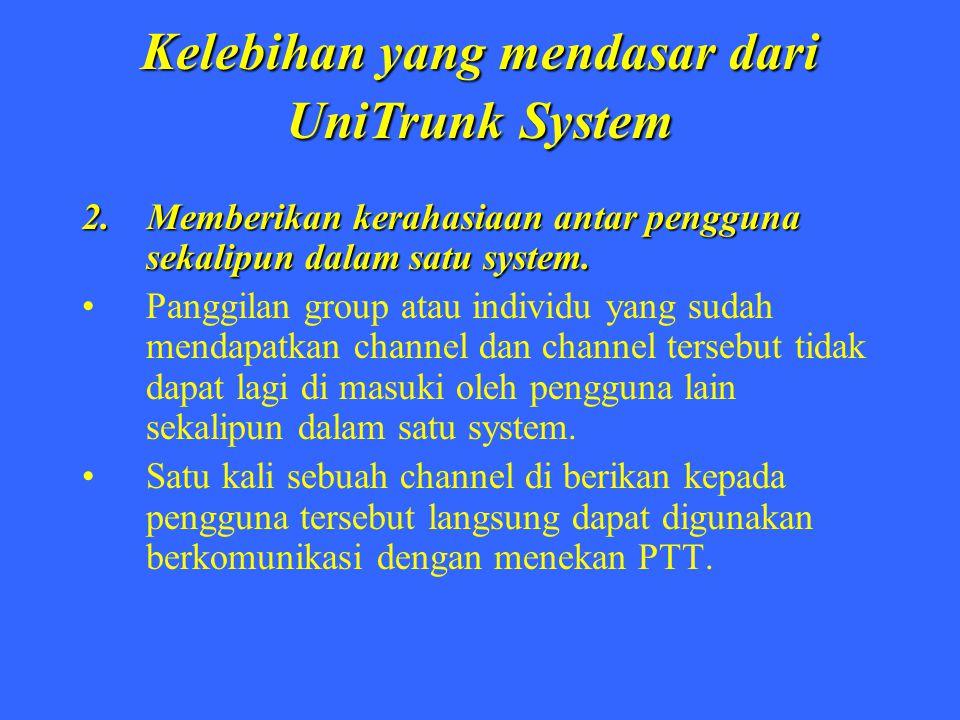 Kelebihan yang mendasar dari UniTrunk System 2. Memberikan kerahasiaan antar pengguna sekalipun dalam satu system. Panggilan group atau individu yang
