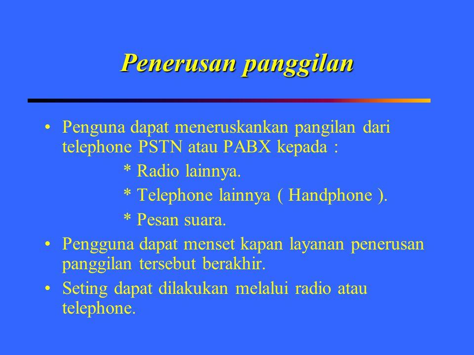 Penerusan panggilan Penguna dapat meneruskankan pangilan dari telephone PSTN atau PABX kepada : * Radio lainnya. * Telephone lainnya ( Handphone ). *