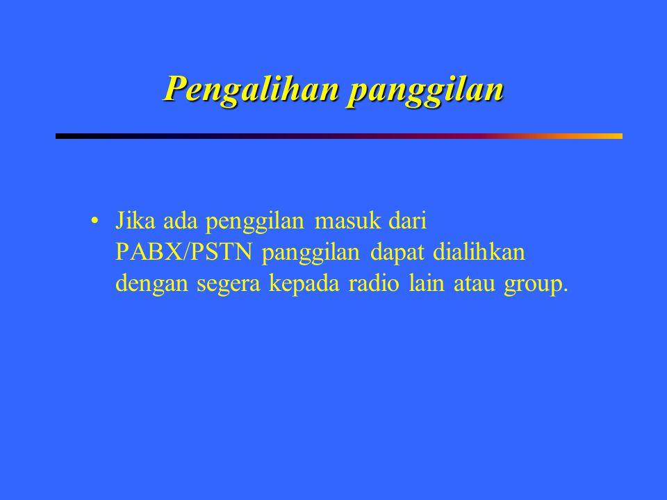 Pengalihan panggilan Jika ada penggilan masuk dari PABX/PSTN panggilan dapat dialihkan dengan segera kepada radio lain atau group.