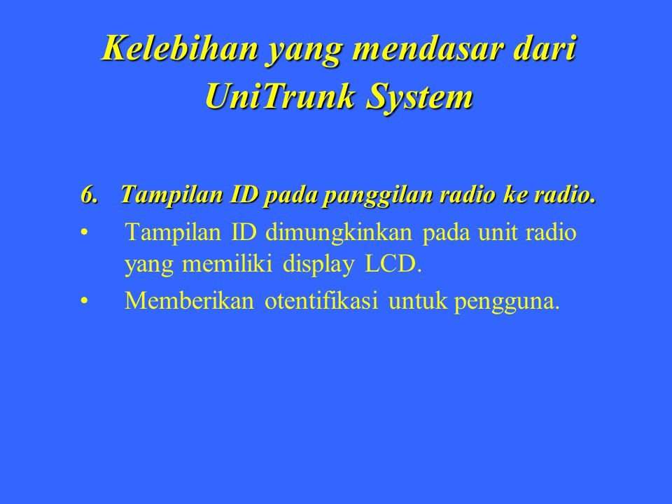 Contoh dari basic UniTrunk systems Exsisting Repeater Mobil Radio Plug-in Logic Board UT-453 PABX atau PSTN Exsisting Repeater UT-453 Plug-in logic board Portable Radio PABX Atau PSTN