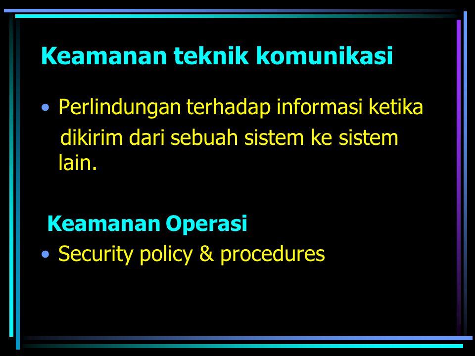 Klasifikasi berdasarkan elemen Network security –fokus kepada saluran (media) pembawa informasi Application security –fokus kepada aplikasinya sendiri, termasuk di dalamnya adalah database Computer security –fokus kepada keamanan dari komputer (end system), termasuk operating system (OS)
