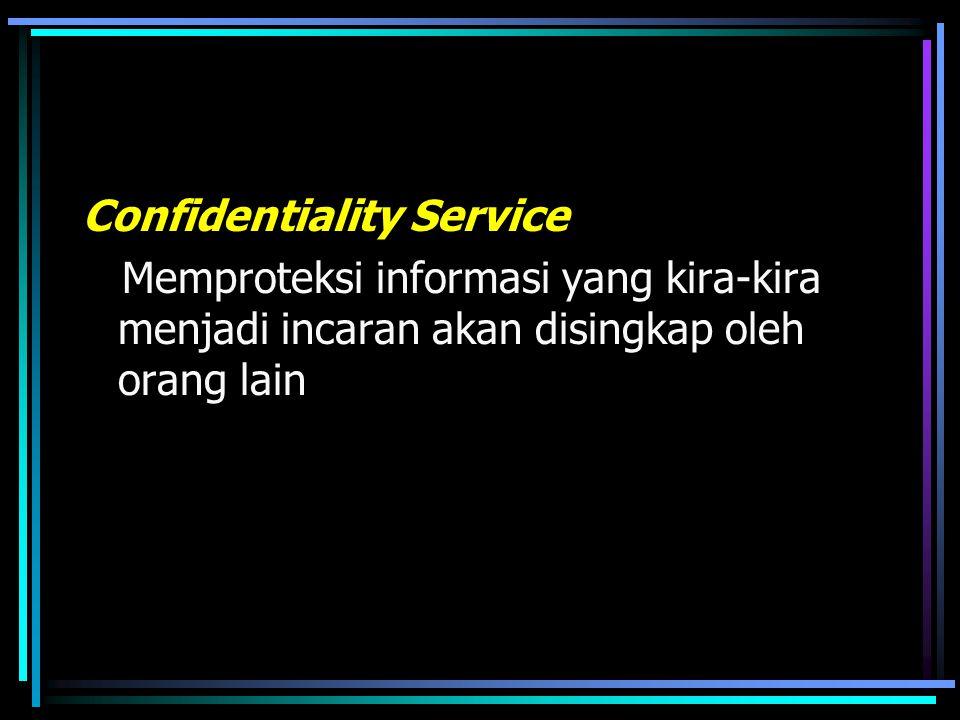 Privacy / confidentiality Proteksi data [hak pribadi] yang sensitif –Nama, tempat tanggal lahir, agama, hobby, penyakit yang pernah diderita, status perkawinan –Data pelanggan –Sangat sensitif dalam e-commerce, healthcare Serangan: sniffer, SOP tidak jelas Proteksi: enkripsi Electronic Privacy Information Center http://www.epic.org Electronic Frontier Foundartion http://www.eff.org