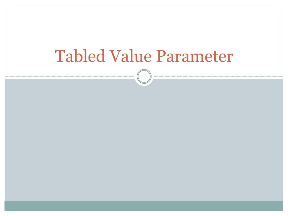 Tabled Value Parameter