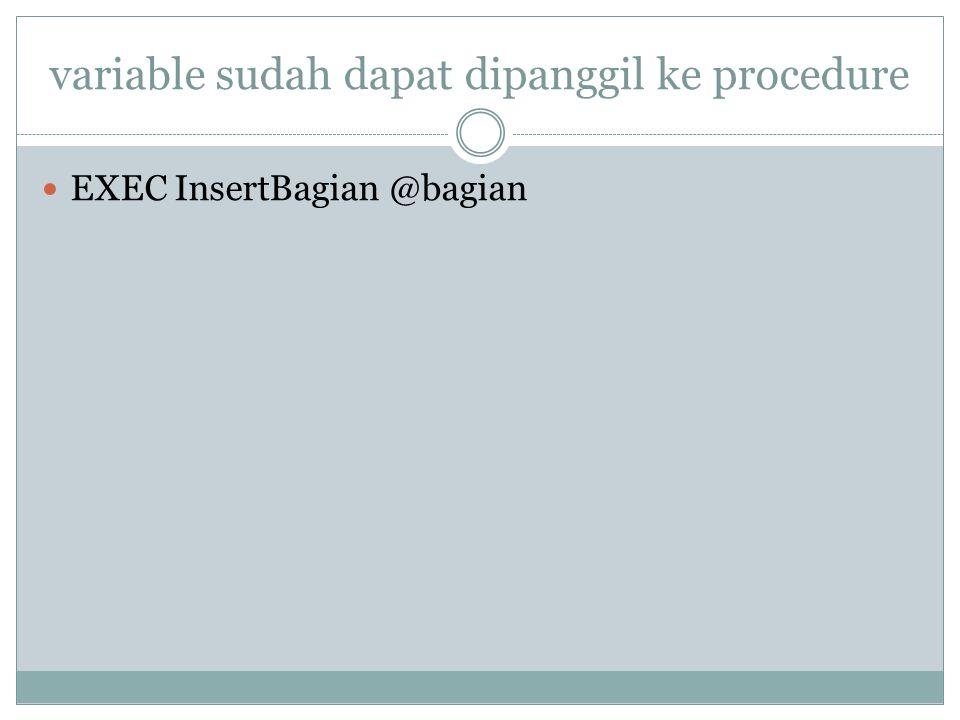 variable sudah dapat dipanggil ke procedure EXEC InsertBagian @bagian