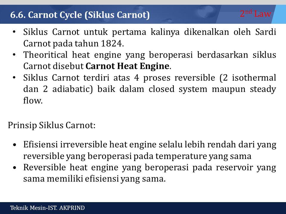 2 nd Law Teknik Mesin-IST. AKPRIND 6.6. Carnot Cycle (Siklus Carnot) Siklus Carnot untuk pertama kalinya dikenalkan oleh Sardi Carnot pada tahun 1824.