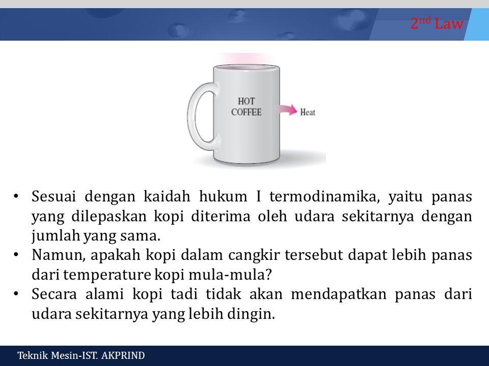 2 nd Law Teknik Mesin-IST. AKPRIND Sesuai dengan kaidah hukum I termodinamika, yaitu panas yang dilepaskan kopi diterima oleh udara sekitarnya dengan