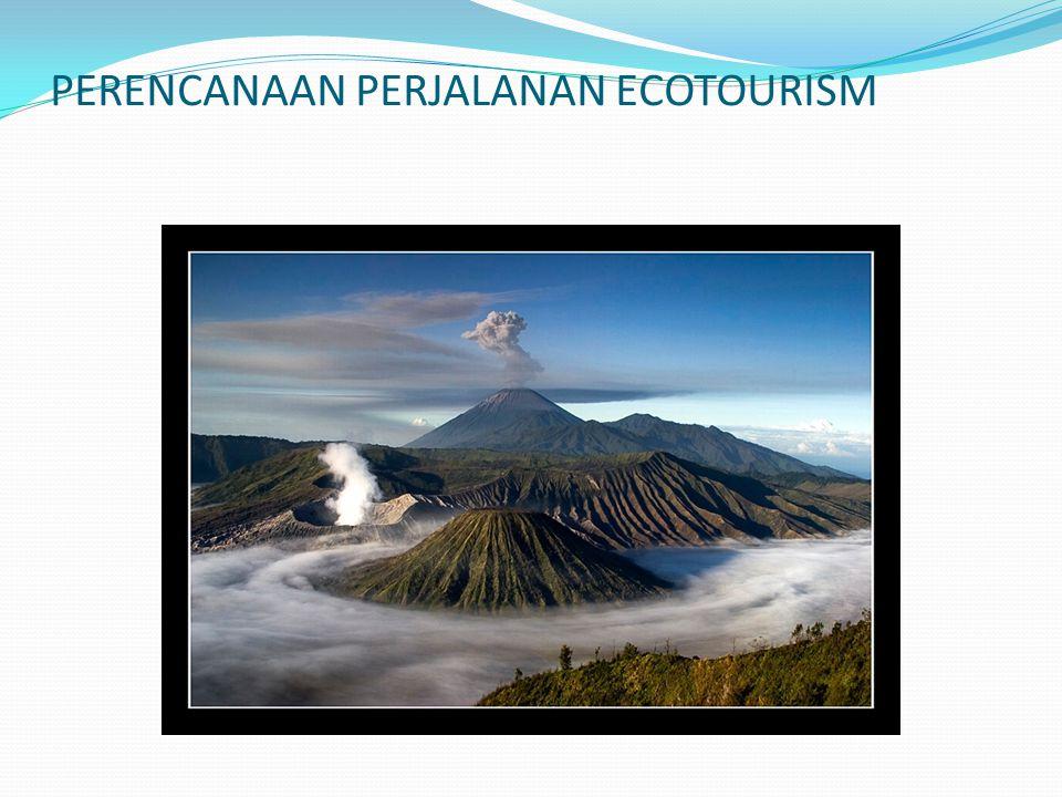 Rencana perjalanan ecotourism 1.Menetapkan Tujuan 2.
