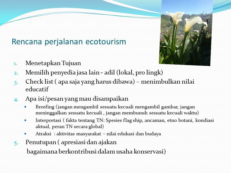 Rencana perjalanan ecotourism 1. Menetapkan Tujuan 2. Memilih penyedia jasa lain - adil (lokal, pro lingk) 3. Check list ( apa saja yang harus dibawa)