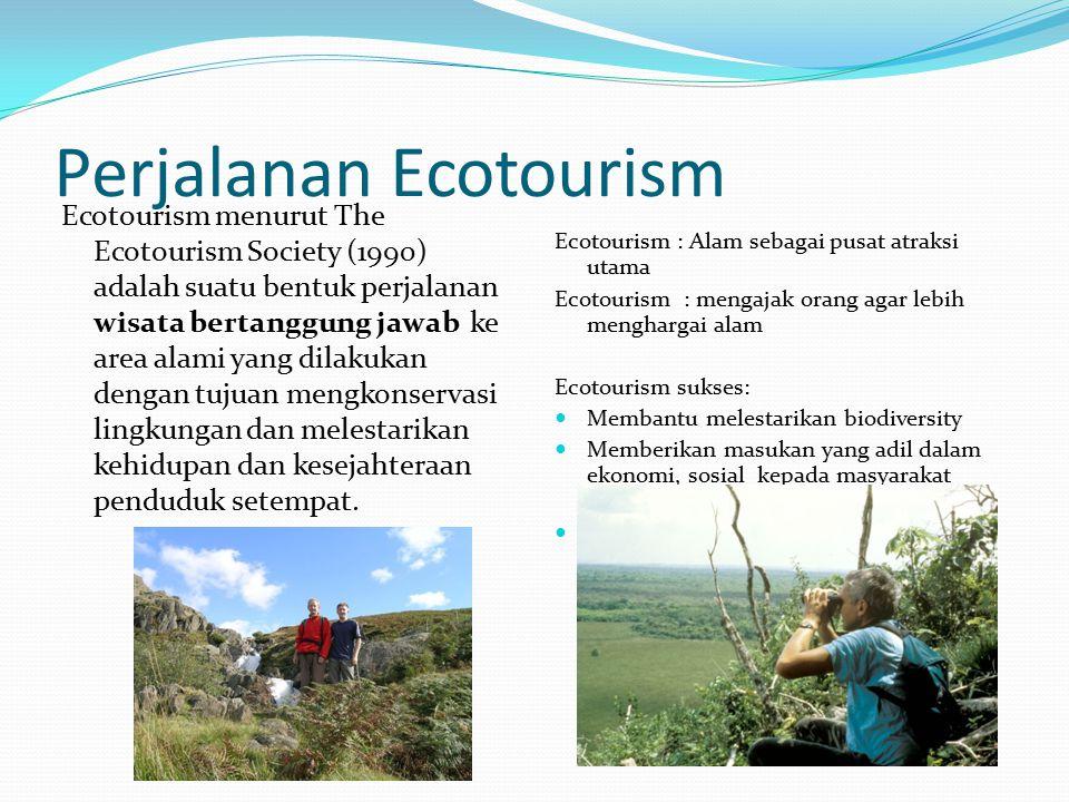 Perjalanan Ecotourism Ecotourism menurut The Ecotourism Society (1990) adalah suatu bentuk perjalanan wisata bertanggung jawab ke area alami yang dila