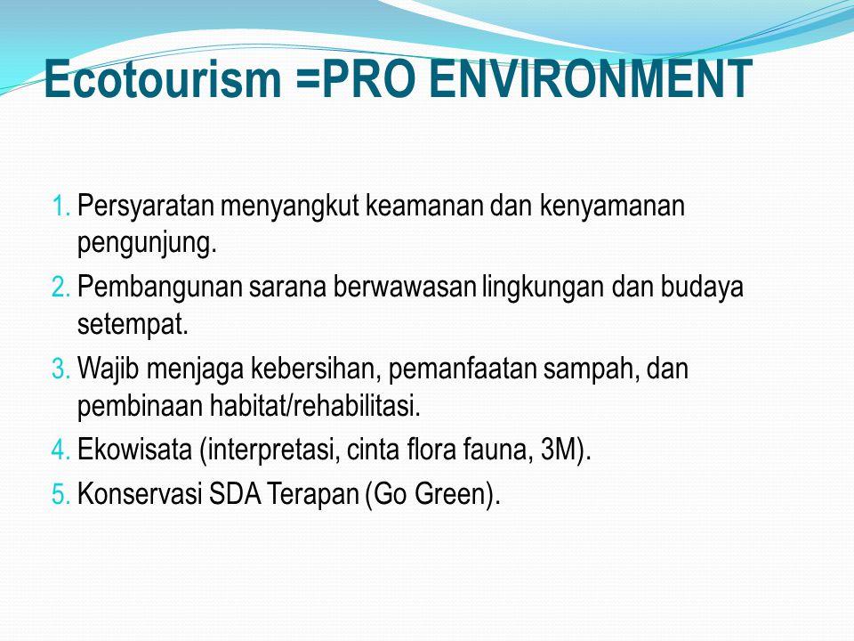 Ecotourism =PRO ENVIRONMENT 1. Persyaratan menyangkut keamanan dan kenyamanan pengunjung. 2. Pembangunan sarana berwawasan lingkungan dan budaya setem