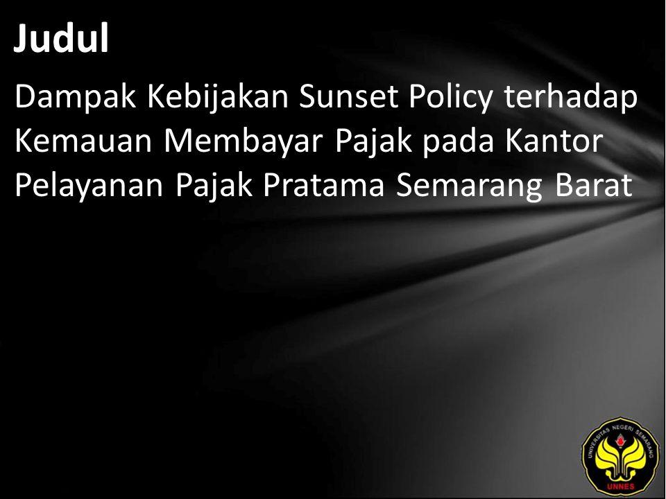 Judul Dampak Kebijakan Sunset Policy terhadap Kemauan Membayar Pajak pada Kantor Pelayanan Pajak Pratama Semarang Barat