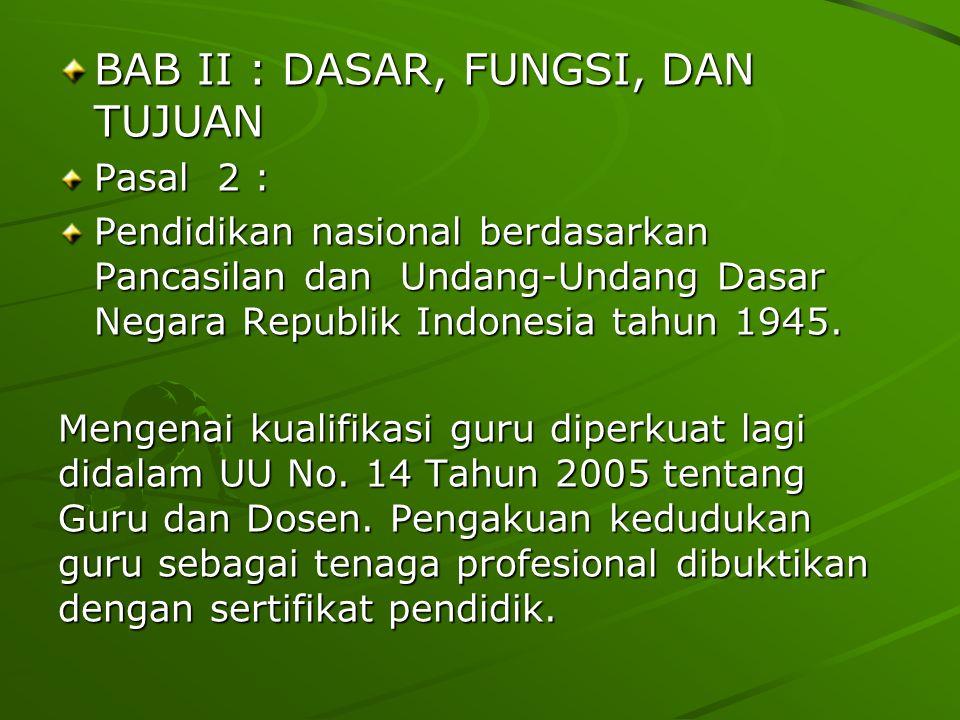 BAB II : DASAR, FUNGSI, DAN TUJUAN Pasal 2 : Pendidikan nasional berdasarkan Pancasilan dan Undang-Undang Dasar Negara Republik Indonesia tahun 1945.