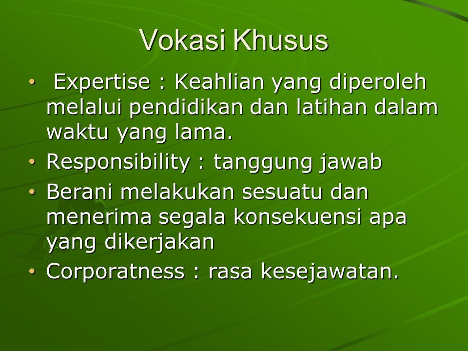 Vokasi Khusus Expertise : Keahlian yang diperoleh melalui pendidikan dan latihan dalam waktu yang lama.