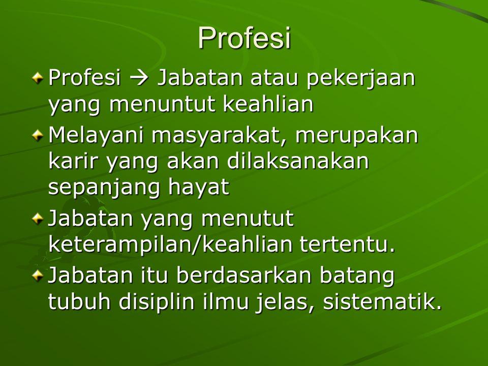 Profesi Profesi  Jabatan atau pekerjaan yang menuntut keahlian Melayani masyarakat, merupakan karir yang akan dilaksanakan sepanjang hayat Jabatan yang menutut keterampilan/keahlian tertentu.
