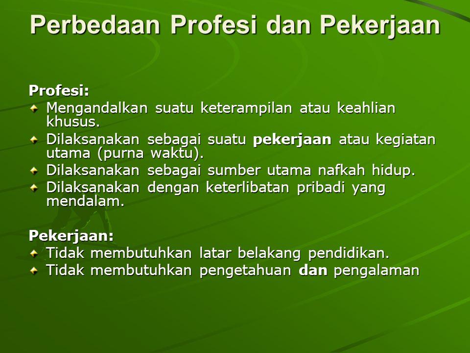 Perbedaan Profesi dan Pekerjaan Profesi: Mengandalkan suatu keterampilan atau keahlian khusus.