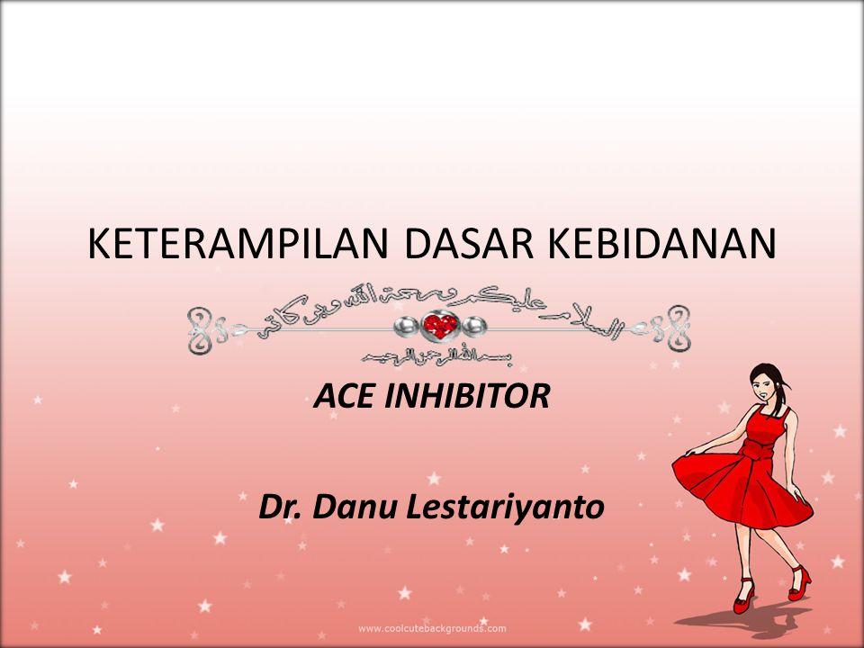 KETERAMPILAN DASAR KEBIDANAN ACE INHIBITOR Dr. Danu Lestariyanto