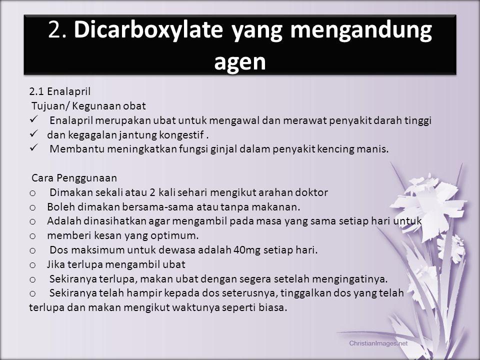 2. Dicarboxylate yang mengandung agen 2.1 Enalapril Tujuan/ Kegunaan obat Enalapril merupakan ubat untuk mengawal dan merawat penyakit darah tinggi da