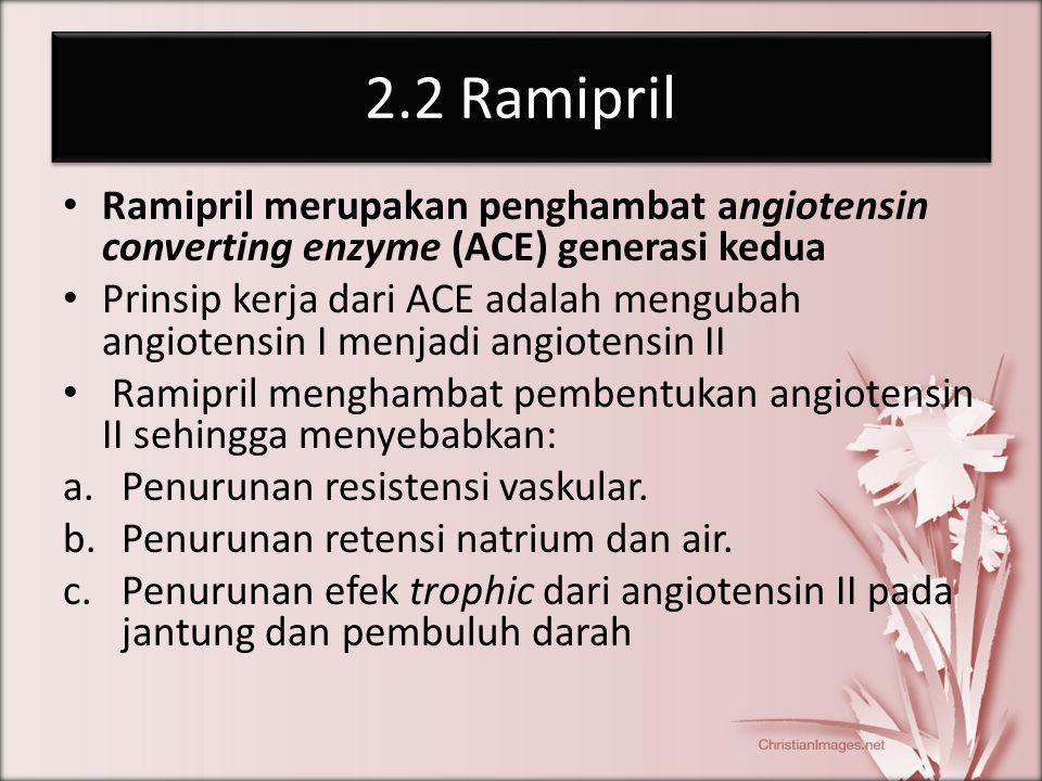 2.2 Ramipril Ramipril merupakan penghambat angiotensin converting enzyme (ACE) generasi kedua Prinsip kerja dari ACE adalah mengubah angiotensin I men