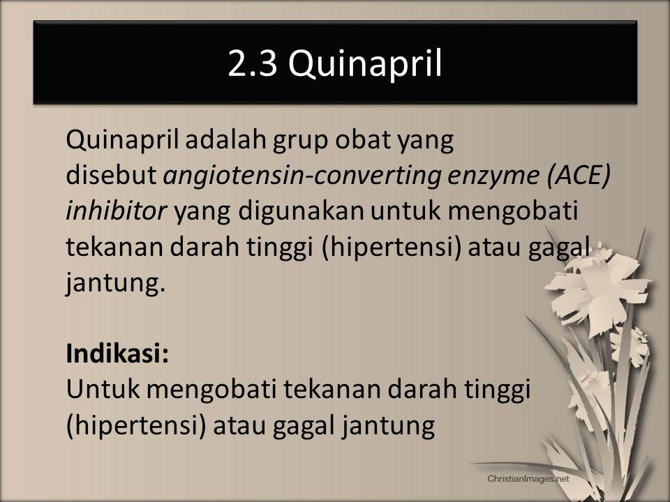 2.3 Quinapril Quinapril adalah grup obat yang disebut angiotensin-converting enzyme (ACE) inhibitor yang digunakan untuk mengobati tekanan darah tingg