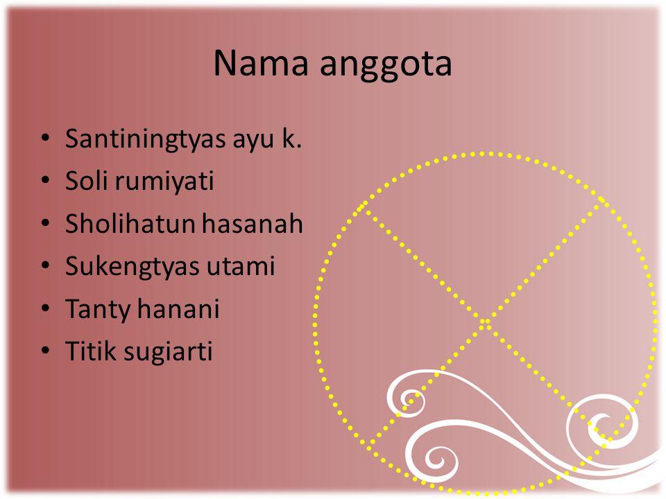 Nama anggota Santiningtyas ayu k. Soli rumiyati Sholihatun hasanah Sukengtyas utami Tanty hanani Titik sugiarti