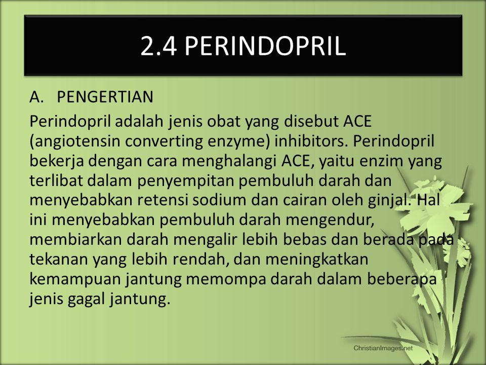 2.4 PERINDOPRIL A.PENGERTIAN Perindopril adalah jenis obat yang disebut ACE (angiotensin converting enzyme) inhibitors. Perindopril bekerja dengan car