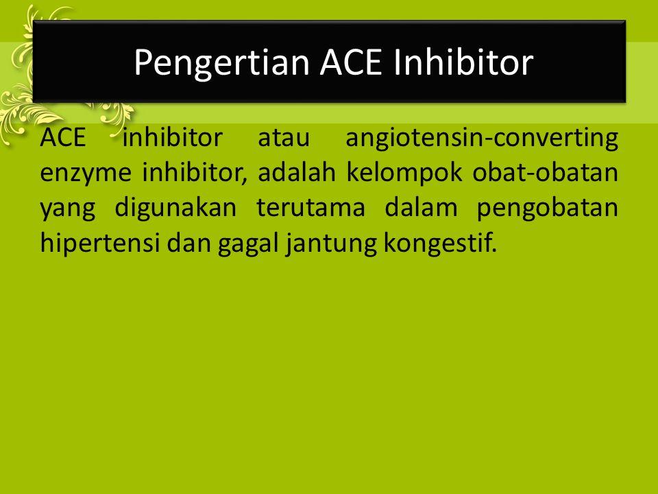 Pengertian ACE Inhibitor ACE inhibitor atau angiotensin-converting enzyme inhibitor, adalah kelompok obat-obatan yang digunakan terutama dalam pengoba