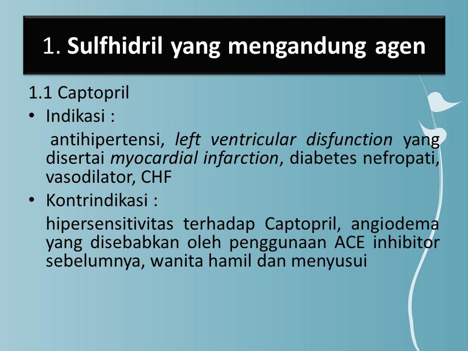 1. Sulfhidril yang mengandung agen 1.1 Captopril Indikasi : antihipertensi, left ventricular disfunction yang disertai myocardial infarction, diabetes