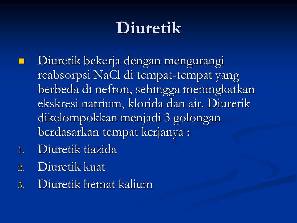 Diuretik Diuretik bekerja dengan mengurangi reabsorpsi NaCl di tempat-tempat yang berbeda di nefron, sehingga meningkatkan ekskresi natrium, klorida dan air.