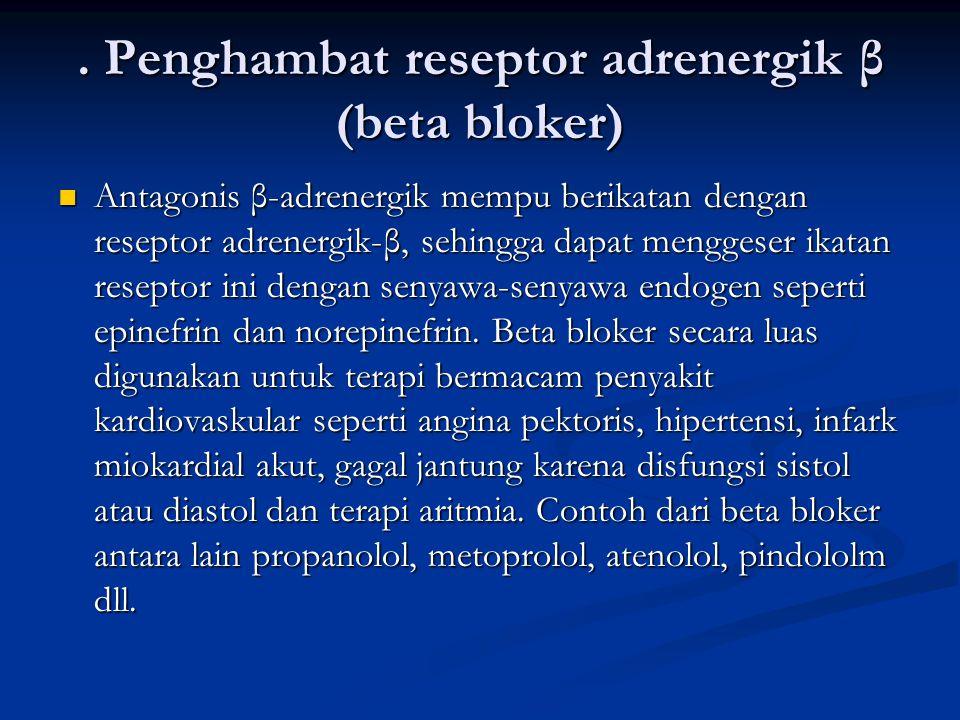Penghambat reseptor adrenergik β (beta bloker) Antagonis β-adrenergik mempu berikatan dengan reseptor adrenergik-β, sehingga dapat menggeser ikatan reseptor ini dengan senyawa-senyawa endogen seperti epinefrin dan norepinefrin.