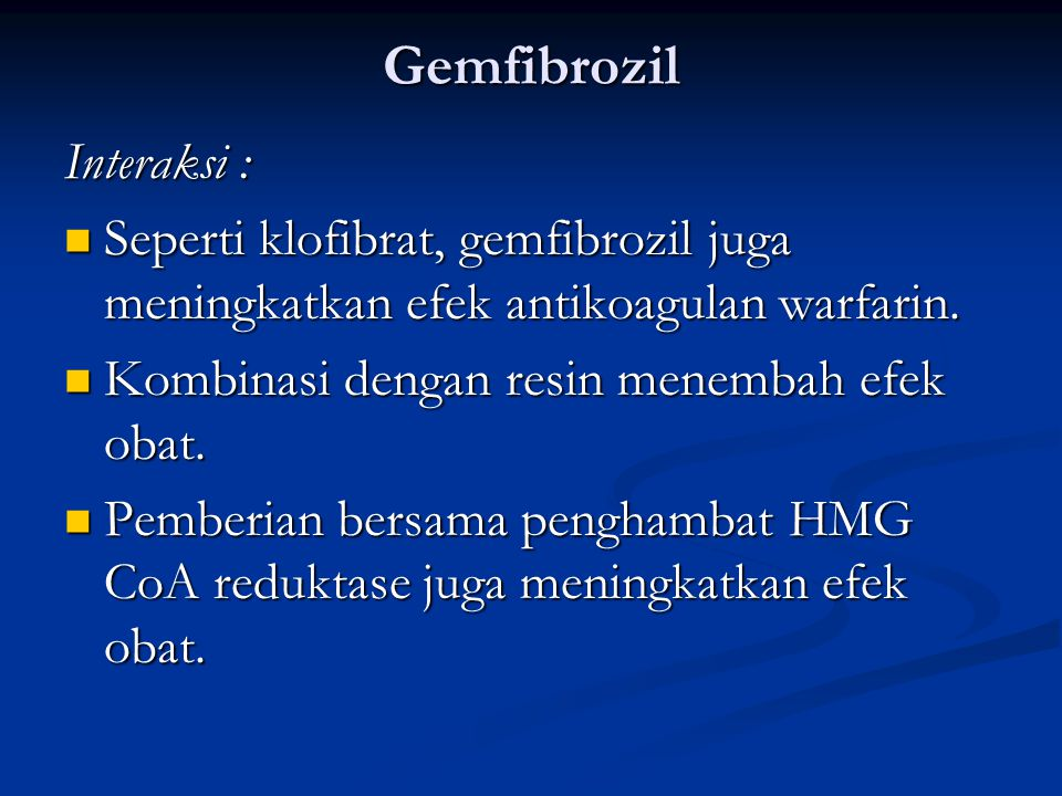 Gemfibrozil Interaksi : Seperti klofibrat, gemfibrozil juga meningkatkan efek antikoagulan warfarin.