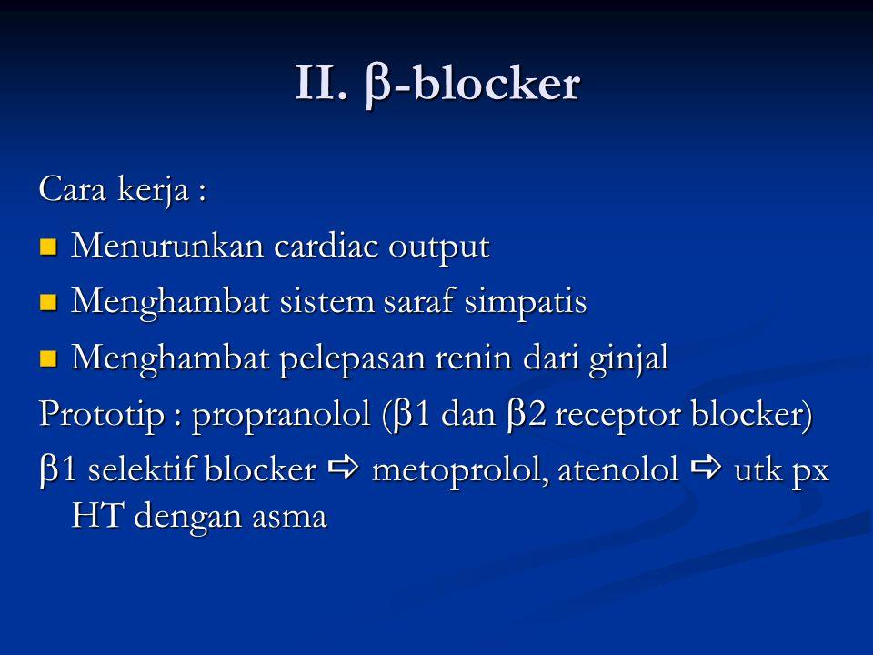 II.  -blocker Cara kerja : Menurunkan cardiac output Menurunkan cardiac output Menghambat sistem saraf simpatis Menghambat sistem saraf simpatis Meng