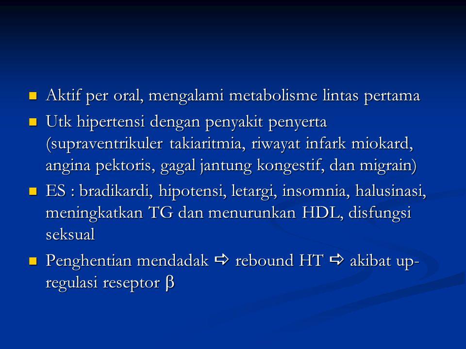 Aktif per oral, mengalami metabolisme lintas pertama Aktif per oral, mengalami metabolisme lintas pertama Utk hipertensi dengan penyakit penyerta (sup