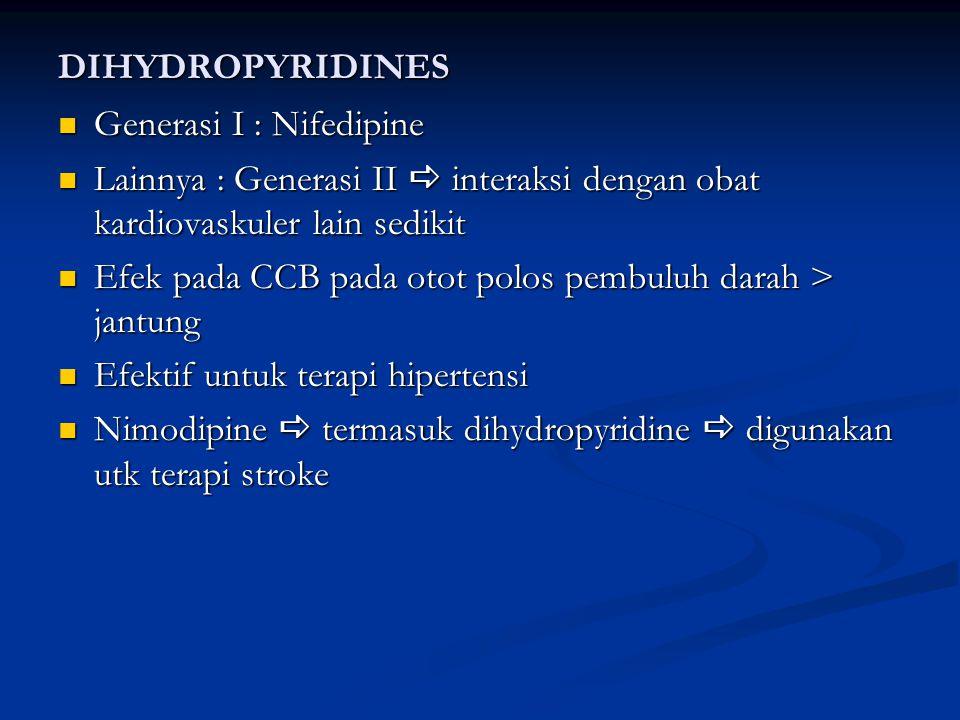 DIHYDROPYRIDINES Generasi I : Nifedipine Generasi I : Nifedipine Lainnya : Generasi II  interaksi dengan obat kardiovaskuler lain sedikit Lainnya : G