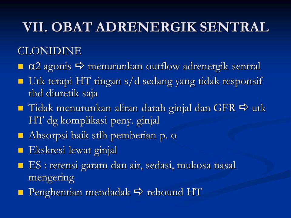 VII. OBAT ADRENERGIK SENTRAL CLONIDINE  2 agonis  menurunkan outflow adrenergik sentral  2 agonis  menurunkan outflow adrenergik sentral Utk terap