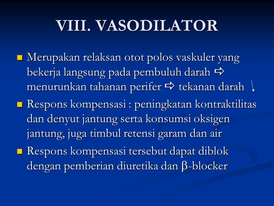 VIII. VASODILATOR Merupakan relaksan otot polos vaskuler yang bekerja langsung pada pembuluh darah  menurunkan tahanan perifer  tekanan darah Merupa