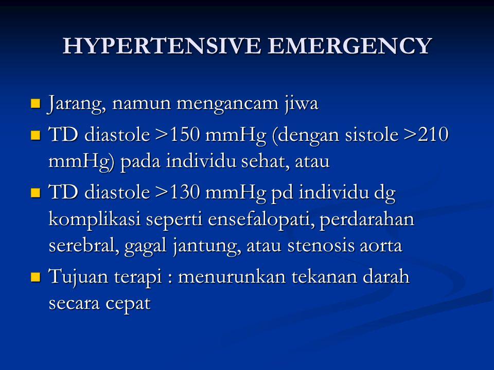 HYPERTENSIVE EMERGENCY Jarang, namun mengancam jiwa Jarang, namun mengancam jiwa TD diastole >150 mmHg (dengan sistole >210 mmHg) pada individu sehat,