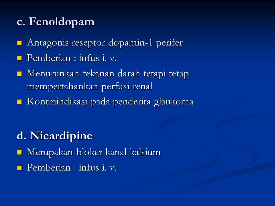 c. Fenoldopam Antagonis reseptor dopamin-1 perifer Antagonis reseptor dopamin-1 perifer Pemberian : infus i. v. Pemberian : infus i. v. Menurunkan tek