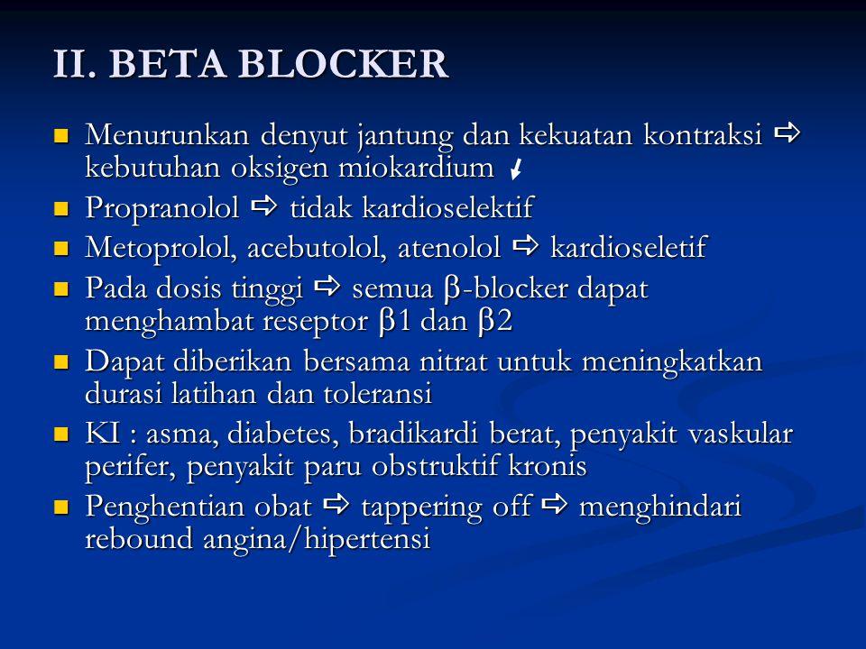 II. BETA BLOCKER Menurunkan denyut jantung dan kekuatan kontraksi  kebutuhan oksigen miokardium Menurunkan denyut jantung dan kekuatan kontraksi  ke