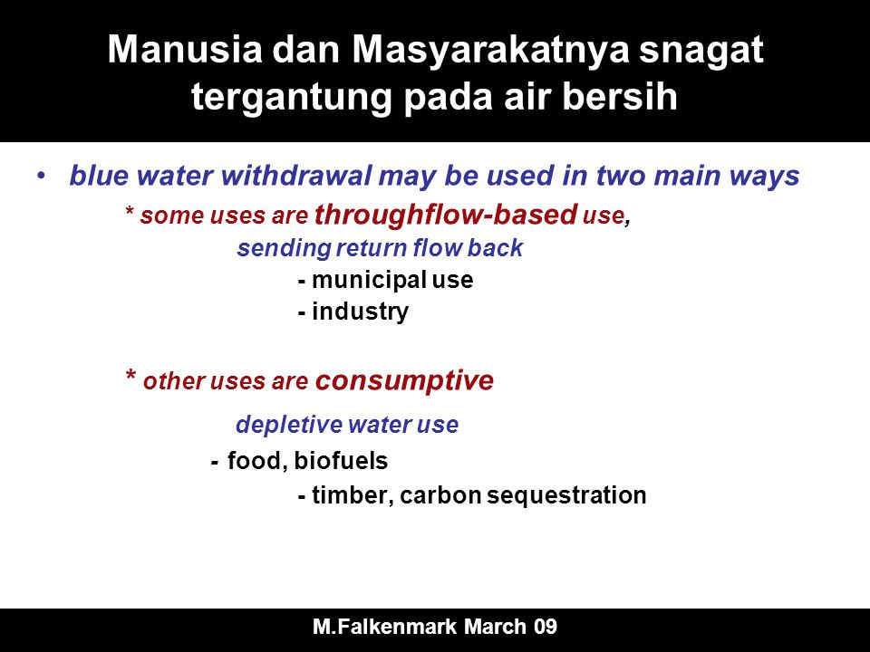 Manusia dan Masyarakatnya snagat tergantung pada air bersih blue water withdrawal may be used in two main ways * some uses are throughflow-based use,