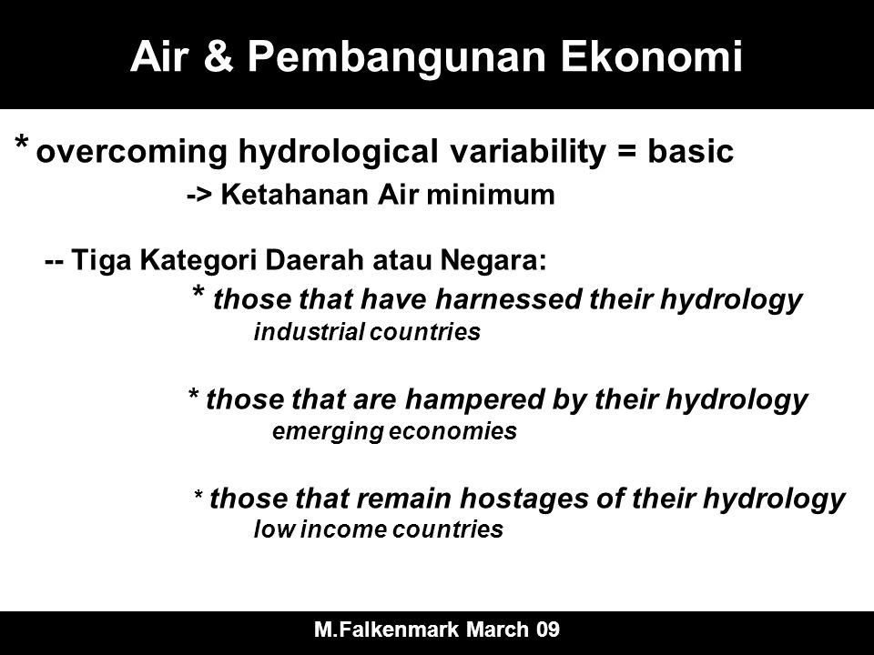 Air & Pembangunan Ekonomi * overcoming hydrological variability = basic -> Ketahanan Air minimum -- Tiga Kategori Daerah atau Negara: * those that hav