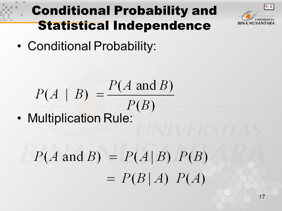 17 Conditional Probability and Statistical Independence Conditional Probability: Multiplication Rule: