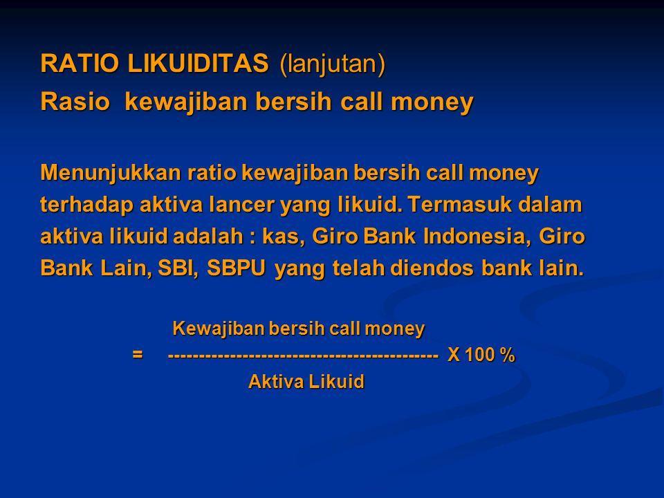 RATIO LIKUIDITAS (lanjutan) Rasio kewajiban bersih call money Menunjukkan ratio kewajiban bersih call money terhadap aktiva lancer yang likuid. Termas